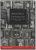 Bibliotheca Universitatis - Acervo Bibliográfico da Universidade de São Paulo - Séculos Xv e Xvi - Imprensa oficial
