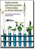 Biodiversidade, Patrimônio Genético e Biotecnologia no Direito Ambiental - Saraiva