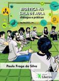 Bioética na sala de aula - diálogos e práticas - Liber ars