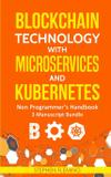 Blockchain Technology  with Microservices  and  Kubernetes - Neha dubey