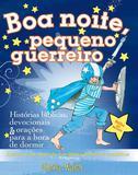 Boa noite, pequeno guerreiro - Histórias bíblicas, devocionais e orações para a hora de dormir