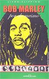 Bob Marley - Por Ele Mesmo - B - Martin claret