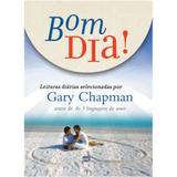 Bom Dia! Leituras Diárias Selecionadas Por Gary Chapman - Mundo cristão
