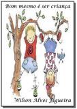 Bom mesmo e ser crianca - Autor independente