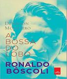 Bossa Do Lobo - Ronaldo Boscoli, A - Leya brasil