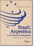 Brasil, Argentina e os Rumos da Integração: O Mercosul e a Unasul - Appris