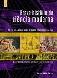 Breve história da ciência moderna - vol.3 - Das luzes ao sonho do doutor Frankenstein