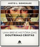 Breve historia das doutrinas cristas, uma - Hagnos