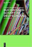 Buchwissenschaft in Deutschland: Ein Handbuch - Walter de gruyter