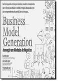 Business Model Generation: Inovação em Modelos de Negócios - Alta books