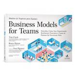Business models for teams - modelos de negócios para equipes - descubra como sua organização realmente funciona e como as pessoas se encaixam - Alta books editora