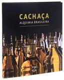 Cachaca- alquimia brasileira - 19 design editora ltda
