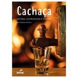 Cachaça: história, gastronomia e turismo - Editora senac