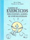 Caderno de Exercícios para Cultivar a Alegria de Viver no Cotidiano - Vozes