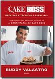 Cake boss: receitas e tecnicas essenciais - Editora benvira