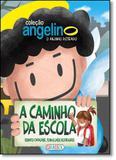 Caminho da Escola - Coleção Angelino, o Anjinho Distraido, A - Girassol