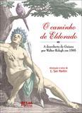 Caminho de eldorado, o - a descoberta da guiana por walter ralegh em 1595 - Artes e oficios