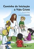 Caminho de iniciação à vida cristã 1a. etapa catequizando