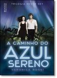 Caminho do Azul Sereno, O - Vol.3 - Triologia Never Sky - Rocco
