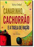 Canarinho, Cachorrão e a Tigela de Ração - Alfaguara - grupo cia das letras