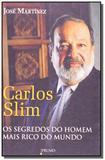 Carlos slim: segredos do homem mais rico do mundo - Prumo
