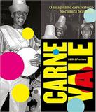 Carne Vale - O Imaginario Carnavalesco Na Cultura Brasileira - Sesi-sp