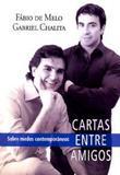 Cartas Entre Amigos - Pe. Fábio de Melo e Gabriel Chalita - Armazem