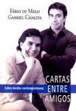 Cartas Entre Amigos - Pe. Fábio de Melo e Gabriel Chalita - Ediouro
