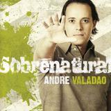 CD André Valadão Sobrenatural - Som livre