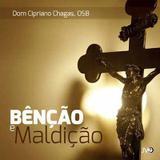 CD BENCAO e MALDICAO - DOM CIPRIANO CHAGAS - Emanuel