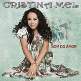 CD Cristina Mel - Som do Amor - Universal