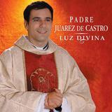 CD Padre Juarez de Castro - Luz Divina - Novodisc
