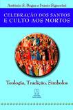 Celebração dos santos e culto aos mortos - Teologia, tradição, símbolos