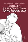 Celebrar a misericórdia com o Papa Francisco