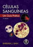 Células Sanguíneas - Um Guia Prático