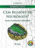 Cem Bilhões de Neurônios Conceitos Fundamentais de Neurociência - Atheneu