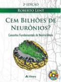Cem Bilhões De Neurônios Conceitos Fundamentais De Neurociência - Editora atheneu rio