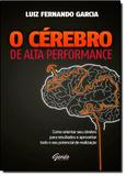 Cerebro De Alta Performance, O - Como Orientar Seu Cerebro Para Resultados / Garcia - Gente