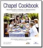 Chapel cookbook receitas para criancas e adolescen - Ideias  letras