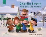 Charlie Brown Nao Desiste Nunca! - Cia das letrinhas