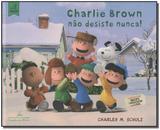 Charlie Brown Não Desiste Nunca - Companhia das letrinhas