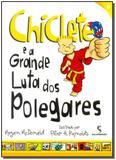 Chiclete e a Grande Luta Dos Polegares - Moderna