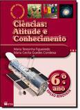 Ciências: Atitude e Conhecimento - 6º Ano - Ftd (didaticos)