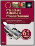 CIENCIAS: ATITUDE E CONHECIMENTO - 6o ANO - Ftd