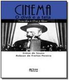 Cinema: o diva e a tela - Artes e oficios