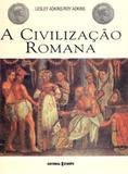 Civilizacao romana, a - Editorial estampa