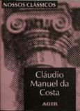 Cláudio Manuel da Costa - Nossos Clássicos 110 - Agir