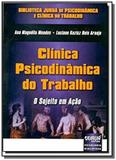 Clinica psicodinamica do trabalho - o sujeito em a - Jurua