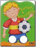 Col. Dedinhos: Lucas, o Artilheiro - Cms editora ltda