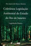 Coletânea Legislação Ambiental do Estado do Rio de Janeiro - Legislação Básica - Lumen juris